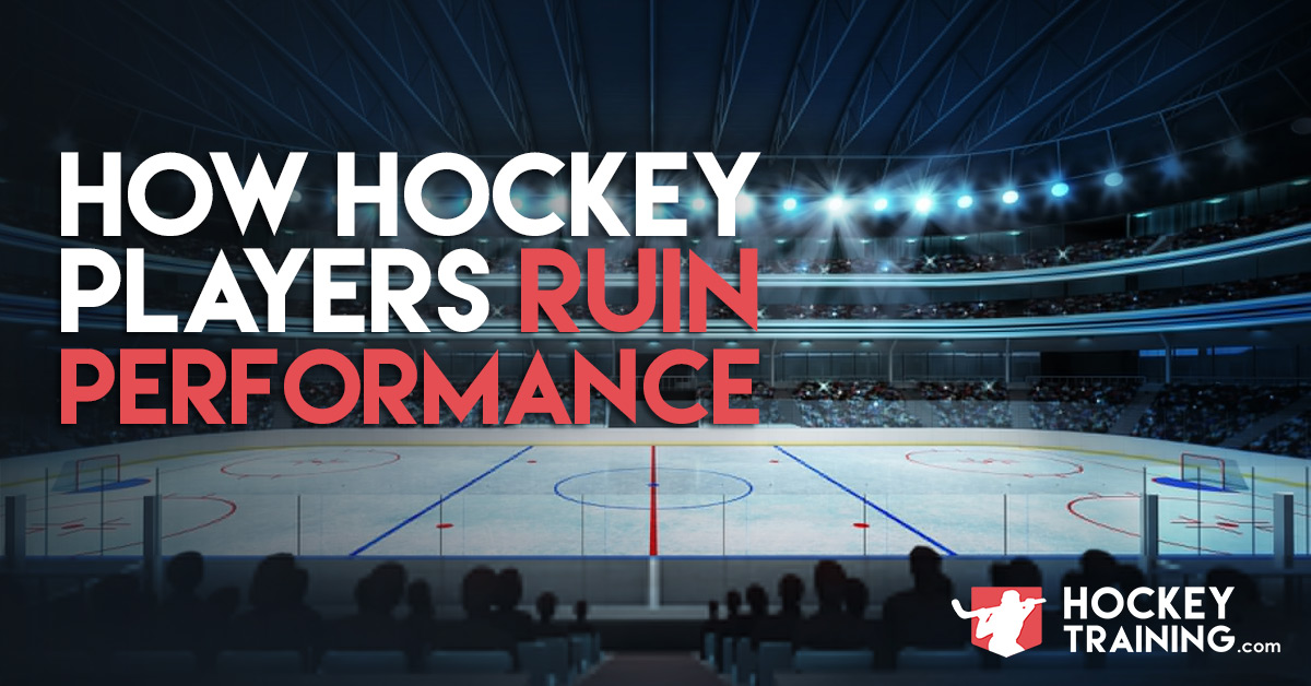 How Hockey Players Ruin Performance